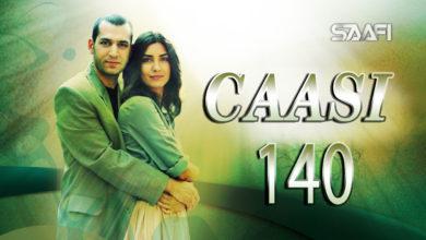 Photo of Caasi Part 140 Musalsal Turki Af Soomaali