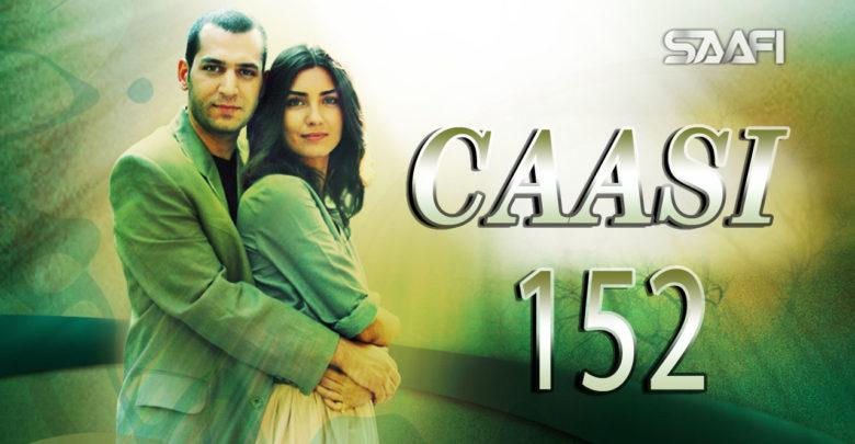 Photo of Caasi Part 152 Musalsal Turki Af Soomaali