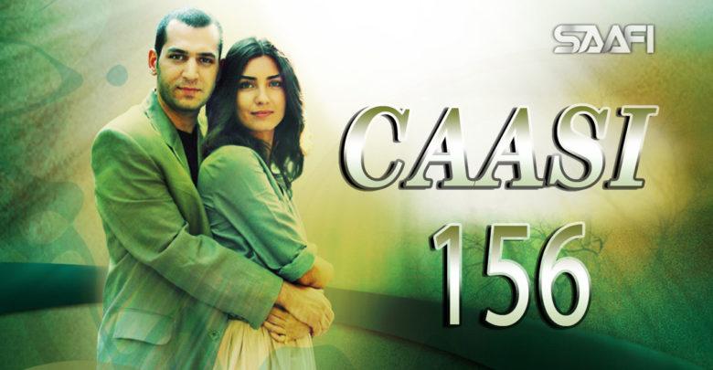 Photo of Caasi Part 156 Musalsal Turki Af Soomaali