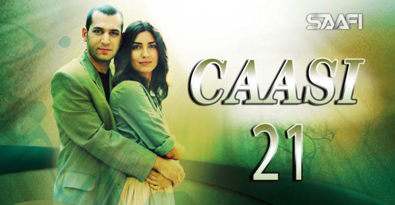 Photo of Caasi Part 21 Musalsal Turki Af Soomaali