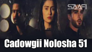 Photo of Cadowgii Nolosha Part 51 Musalsal Hindi Af Soomaali