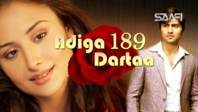 Photo of Adiga Dartaa Part 189 Musalsal Hindi Af Soomaali